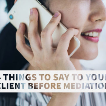 Four Things to Say to Your Client Before Mediation